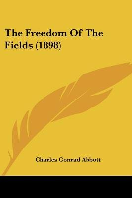 The Freedom of the Fields (1898) (Paperback): Charles Conrad Abbott