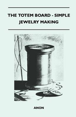 The Totem Board - Simple Jewelry Making (Paperback): Anon