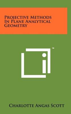 Projective Methods in Plane Analytical Geometry (Hardcover): Charlotte Angas Scott