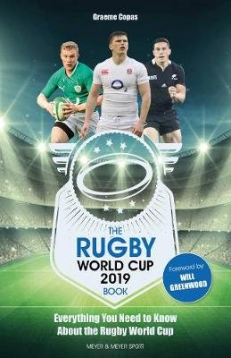 The Rugby World Cup 2019 Book - Everything You Need to Know About the Rugby World Cup (Paperback): Graeme Copas