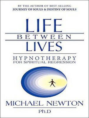 Life Between Lives - Hypnotherapy for Spiritual Regression (MP3 format, CD, Unabridged): Michael Newton