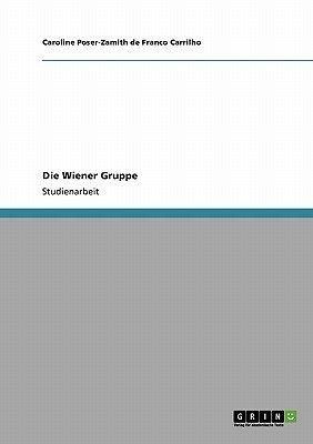 Die Wiener Gruppe (German, Paperback): Carolin Poser-Zamith De Franco Carrilho