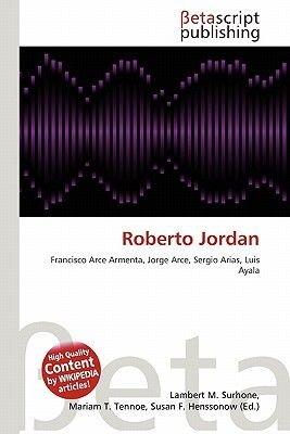 Roberto Jordan (Paperback): Lambert M. Surhone, Mariam T. Tennoe, Susan F. Henssonow