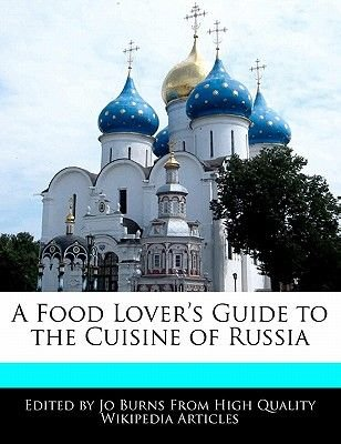 A Food Lover's Guide to the Cuisine of Russia (Paperback): Jo Burns