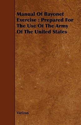 Manual Of Bayonet Exercise - Prepared For The Use Of The Army Of The United States (Paperback): Various