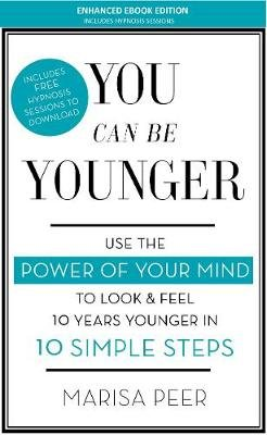 You Can Be Younger - Use the power of your mind to look and feel 10 years younger in 10 simple steps (Electronic book text,...