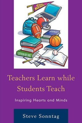 Teachers Learn While Students Teach - Inspiring Hearts and Minds (Electronic book text): Steve Sonntag
