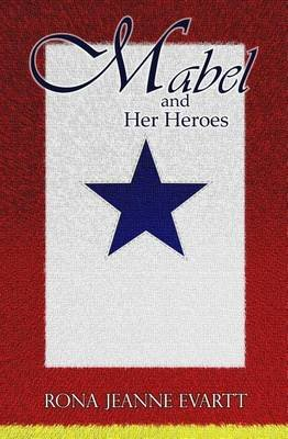 Mabel and Her Heroes (Paperback): Rona Jeanne Evartt