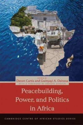 Peacebuilding, Power and Politics in Africa (Paperback): Devon Curtis, Gwinyayi A. Dzinesa
