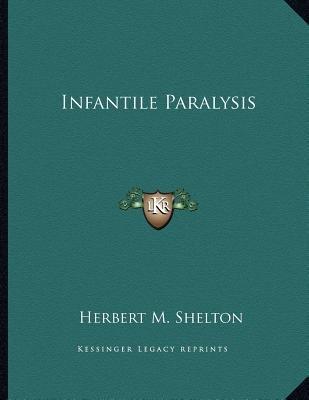 Infantile Paralysis (Paperback): Herbert M. Shelton