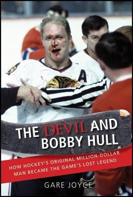 The Devil and Bobby Hull - How Hockey's Original Million-dollar Man Became the Game's Lost Legend (Paperback): Gare...