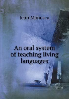 An Oral System of Teaching Living Languages (Paperback): Jean Manesca