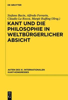 Kant Und Die Philosophie in Weltburgerlicher Absicht - Akten Des XI. Kant-Kongresses 2010 (English, German, Book): Stefano...
