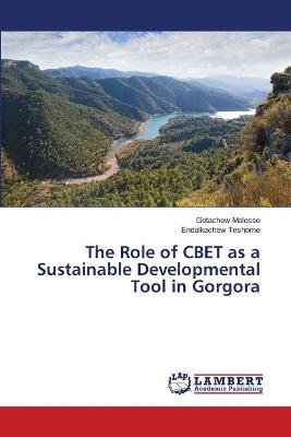 The Role of Cbet as a Sustainable Developmental Tool in Gorgora (Paperback): Melesse Getachew, Teshome Endalkachew