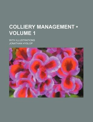 Colliery Management (Volume 1); With Illustrations (Paperback): Jonathan Hyslop