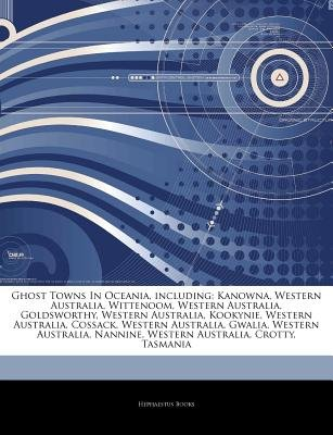 Articles on Ghost Towns in Oceania, Including - Kanowna, Western Australia, Wittenoom, Western Australia, Goldsworthy, Western...