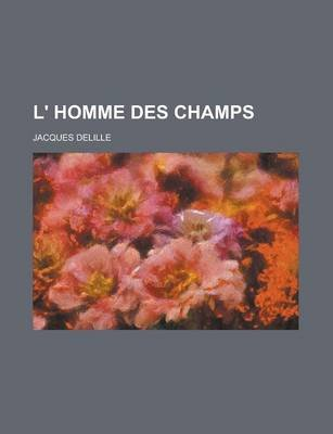L' Homme Des Champs (English, French, Paperback): . Delille