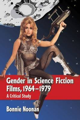 Gender in Science Fiction Films, 1964-1979 - A Critical Study (Paperback): Bonnie Noonan