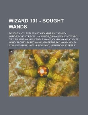 Wizard 101 - Bought Wands - Bought Any Level Wands, Bought
