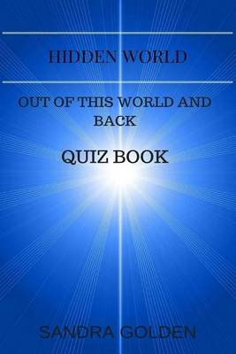 Hidden World - Out of This World and Back Quiz Book (Paperback): Sandra Golden
