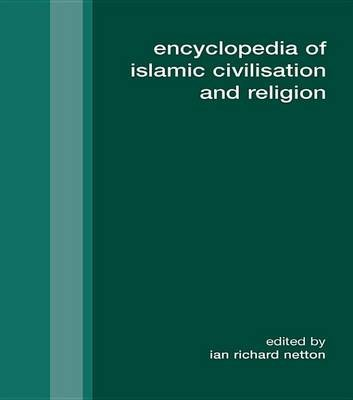 Encyclopedia of Islamic Civilization and Religion (Electronic book text): Ian Richard Netton