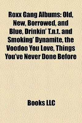 Roxx Gang Albums - Old, New, Borrowed, and Blue, Drinkin' T.N.T. and Smoking' Dynamite, the Voodoo You Love, Things...