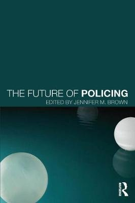 The Future of Policing (Paperback): Jennifer M. Brown