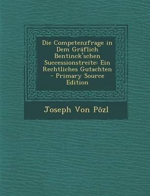 Die Competenzfrage in Dem Graflich Bentinck'schen Successionstreite - Ein Rechtliches Gutachten (English, German,...