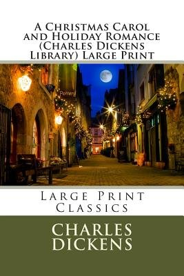 A Christmas Carol and Holiday Romance (Charles Dickens Library) Large Print (Large print, Paperback, large type edition):...