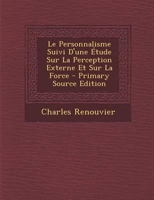 Le Personnalisme Suivi D'Une Etude Sur La Perception Externe Et Sur La Force (French, Paperback): Charles Renouvier