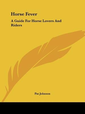 Horse Fever - A Guide for Horse Lovers and Riders (Paperback): Pat Johnson