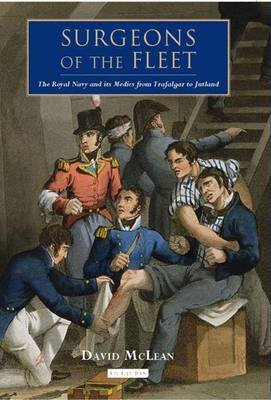 Surgeons of the Fleet - The Royal Navy and Its Medics from Trafalgar to Jutland (Hardcover): David Mclean