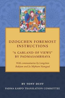 Dzogchen Foremost Instructions, a Garland of Views (Paperback): Tony Duff