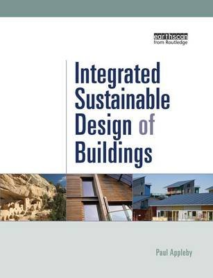 Integrated Sustainable Design of Buildings (Paperback): Paul Appleby