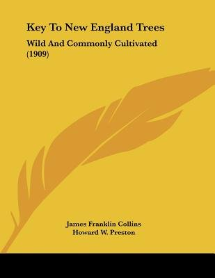 Key to New England Trees - Wild and Commonly Cultivated (1909) (Paperback): James Franklin Collins, Howard W. Preston