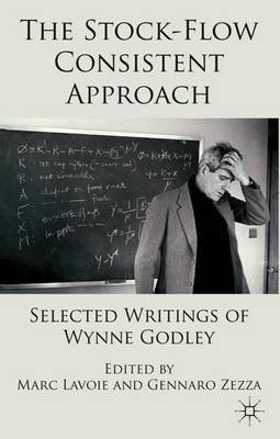 The Stock-Flow Consistent Approach - Selected Writings of Wynne Godley (Electronic book text): Marc Lavoie, Gennaro Zezza