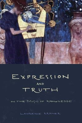 Expression and Truth - On the Music of Knowledge (Electronic book text): Lawrence Kramer