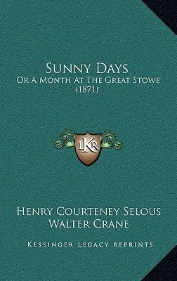 Sunny Days - Or a Month at the Great Stowe (1871) (Paperback): Henry Courteney Selous