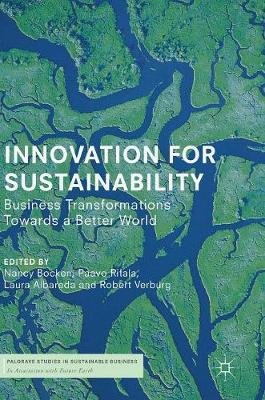 Innovation for Sustainability - Business Transformations Towards a Better World (Hardcover, 1st ed. 2019): Nancy Bocken, Paavo...