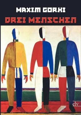 Drei Menschen (German, Paperback): Maxim Gorki
