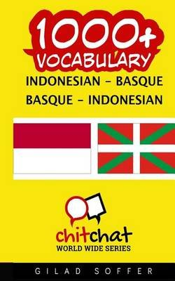 1000+ Indonesian - Basque Basque - Indonesian Vocabulary (Indonesian, Paperback): Gilad Soffer
