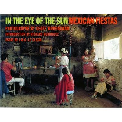 In the Eye of the Sun - Mexican Fiestas (Paperback, 1st ed): Jean Marie Gustave Le-Clezio, Richard Rodriguez, Geoff Winningham