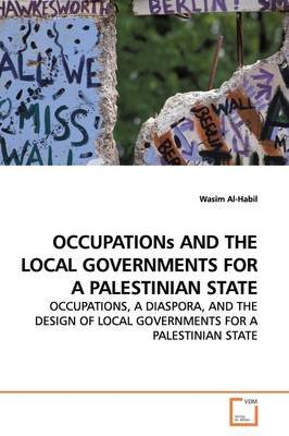 Occupations and the Local Governments for a Palestinian State (Paperback): Wasim Al-Habil