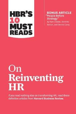 "HBR's 10 Must Reads on Reinventing HR (with bonus article ""People Before Strategy"" by Ram Charan, Dominic Barton, and..."