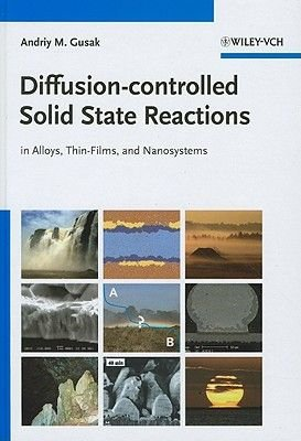 Diffusion-Controlled Solid State Reactions - In Alloys, Thin-Films, and Nanosystems (Hardcover): Andriy M. Gusak, T.V....