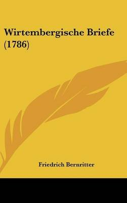 Wirtembergische Briefe (1786) (English, German, Hardcover): Friedrich Bernritter