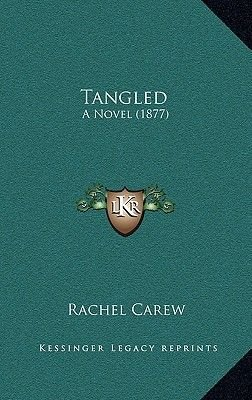 Tangled - A Novel (1877) (Hardcover): Rachel Carew