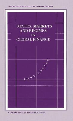 States, Markets and Regimes in Global Finance (Hardcover): Tony Porter