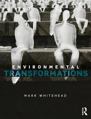 Environmental Transformations - A Geography of the Anthropocene (Paperback): Mark Whitehead
