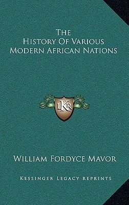 The History of Various Modern African Nations (Hardcover): William Fordyce Mavor